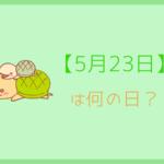 【5月23日】って何の日?記念日や誕生日!誕生石と誕生花を3分で紹介!